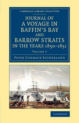 Journal of a Voyage in Baffin's Bay and Barrow Straits in the Years 1850-1851: Performed by H.M. ShipsLady Franklin and Sophia Under the Command of Mr. William Penny in Search of the Missing Crews of H.M. ShipsErebus and Terror - Journal of a Voyage in Baffin's Bay and Barrow Straits in the Years 1850-1851 2 Volume Set (Paperback)