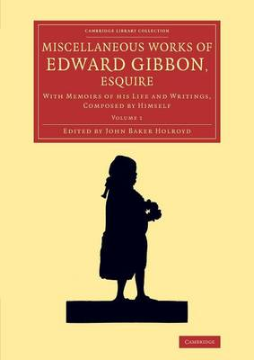 Miscellaneous Works of Edward Gibbon, Esquire: With Memoirs of his Life and Writings, Composed by Himself - Miscellaneous Works of Edward Gibbon, Esquire 2 volume Set (Paperback)