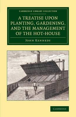 A Treatise upon Planting, Gardening, and the Management of the Hot-House - Cambridge Library Collection - Botany and Horticulture (Paperback)