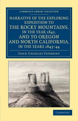Cambridge Library Collection - North American History: Narrative of the Exploring Expedition to the Rocky Mountains, in the Year 1842, and to Oregon and North California, in the Years 1843-44 (Paperback)