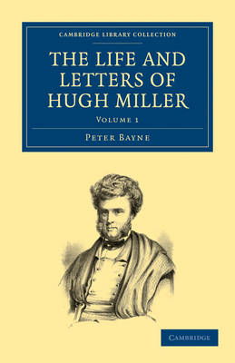 The Life and Letters of Hugh Miller - Cambridge Library Collection - Earth Science Volume 1 (Paperback)