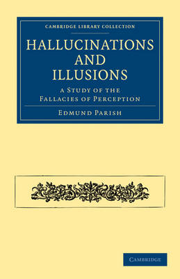 Hallucinations and Illusions: A Study of the Fallacies of Perception - Cambridge Library Collection - Spiritualism and Esoteric Knowledge (Paperback)