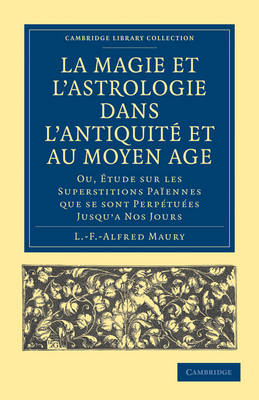 La Magie et l'Astrologie dans l'Antiquite et au Moyen Age: Ou, Etude sur les Superstitions Paiennes que se sont Perpetuees Jusqu'a Nos Jours - Cambridge Library Collection - Spiritualism and Esoteric Knowledge (Paperback)