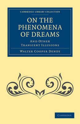 On the Phenomena of Dreams, and Other Transient Illusions - Cambridge Library Collection - Spiritualism and Esoteric Knowledge (Paperback)