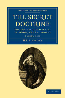 The Secret Doctrine 3 Volume Paperback Set: The Synthesis of Science, Religion, and Philosophy - Cambridge Library Collection - Spiritualism and Esoteric Knowledge