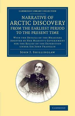 A Narrative of Arctic Discovery, from the Earliest Period to the Present Time: With the Details of the Measures Adopted by Her Majesty's Government for the Relief of the Expedition under Sir John Franklin - Cambridge Library Collection - Polar Exploration (Paperback)