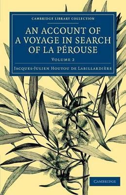 An Account of a Voyage in Search ofLa Perouse: Undertaken by Order of the Constituent Assembly of France, and Performed in the Years 1791, 1792, and 1793 - Cambridge Library Collection - Maritime Exploration (Paperback)