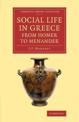 Social Life in Greece from Homer to Menander - Cambridge Library Collection - Classics (Paperback)