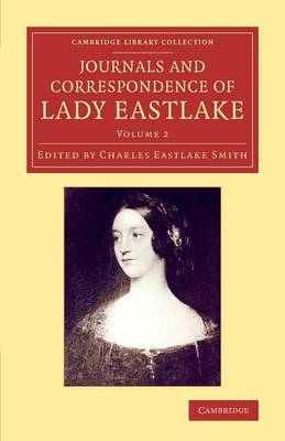 Journals and Correspondence of Lady Eastlake 2 Volume Set Journals and Correspondence of Lady Eastlake: Volume 2 - Cambridge Library Collection - Art and Architecture (Paperback)