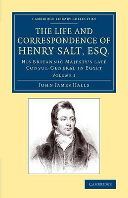 The Life and Correspondence of Henry Salt, Esq.: Volume 1: His Britannic Majesty's Late Consul General in Egypt - Cambridge Library Collection - African Studies (Paperback)