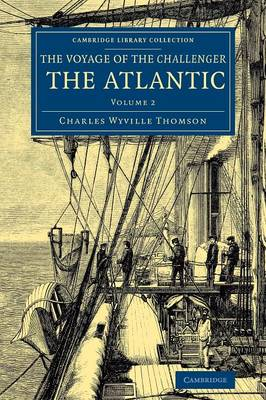 Voyage of the Challenger: The Atlantic: A Preliminary Account of the General Results of the Exploring Voyage of HMS Challenger during the Year 1873 and the Early Part of the Year 1876 - Cambridge Library Collection - Polar Exploration (Paperback)
