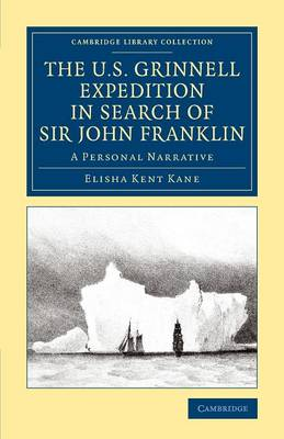 The U.S. Grinnell Expedition in Search of Sir John Franklin: A Personal Narrative - Cambridge Library Collection - Polar Exploration (Paperback)