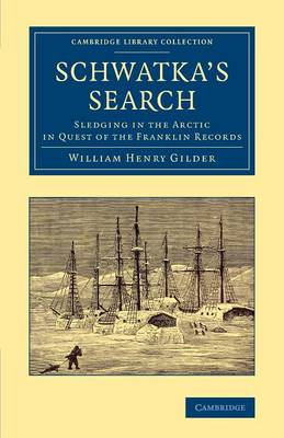 Schwatka's Search: Sledging in the Arctic in Quest of the Franklin Records - Cambridge Library Collection - Polar Exploration (Paperback)