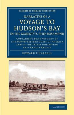 Narrative of a Voyage to Hudson's Bay in His Majesty's Ship Rosamond: Containing Some Account of the North-Eastern Coast of America and of the Tribes Inhabiting that Remote Region - Cambridge Library Collection - Polar Exploration (Paperback)