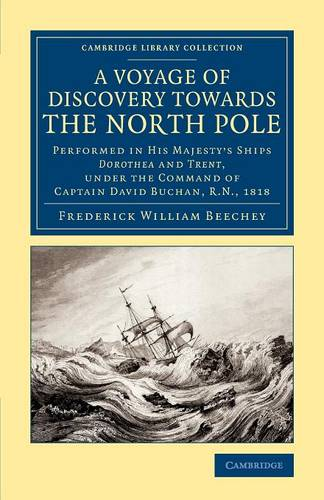 A Voyage of Discovery Towards the North Pole: Performed in His Majesty's Ships Dorothea and Trent, under the Command of Captain David Buchan, R.N. 1818 - Cambridge Library Collection - Polar Exploration (Paperback)