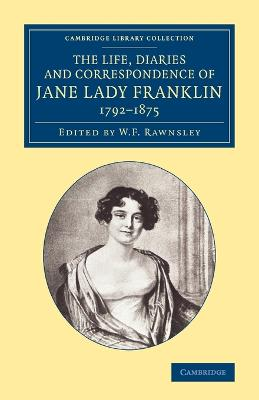 The Life, Diaries and Correspondence of Jane Lady Franklin 1792-1875 - Cambridge Library Collection - Polar Exploration (Paperback)