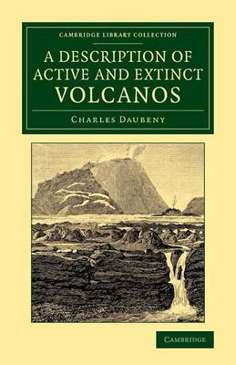 A Description of Active and Extinct Volcanos: With Remarks on their Origin, their Chemical Phaenomena, and the Character of their Products - Cambridge Library Collection - Earth Science (Paperback)