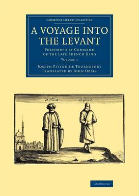 A Voyage into the Levant: Perform'd by Command of the Late French King - Cambridge Library Collection - Travel, Middle East and Asia Minor (Paperback)