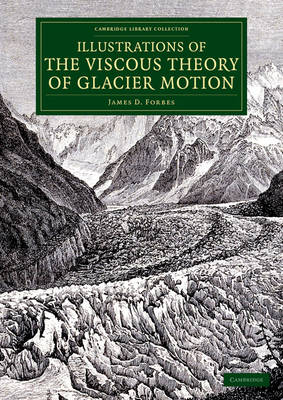 Illustrations of the Viscous Theory of Glacier Motion: And Three Papers on Glaciers by John Tyndall - Cambridge Library Collection - Earth Science (Paperback)