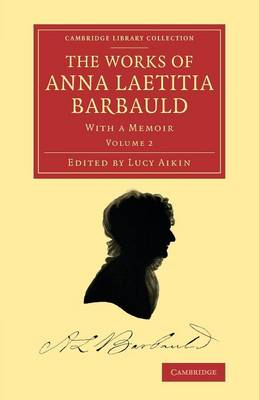 The Works of Anna Laetitia Barbauld: With a Memoir - Cambridge Library Collection - Literary  Studies (Paperback)