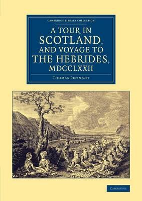 A Tour in Scotland, and Voyage to the Hebrides, 1772 - Cambridge Library Collection - British & Irish History, 17th & 18th Centuries (Paperback)