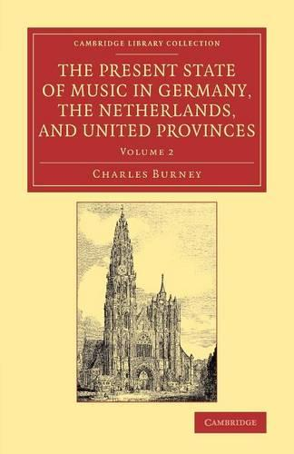 The The Present State of Music in Germany, the Netherlands, and United Provinces 2 volume Set The Present State of Music in Germany, the Netherlands, and United Provinces: Volume 2 - Cambridge Library Collection - Music (Paperback)