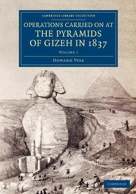 Operations Carried On at the Pyramids of Gizeh in 1837: Volume 1: With an Account of a Voyage into Upper Egypt, and an Appendix - Cambridge Library Collection - Egyptology (Paperback)