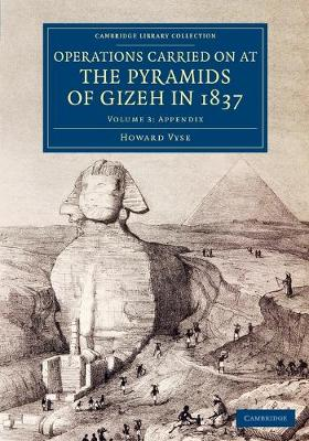 Cambridge Library Collection - Egyptology Operations Carried On at the Pyramids of Gizeh in 1837: Appendix Volume 3 (Paperback)