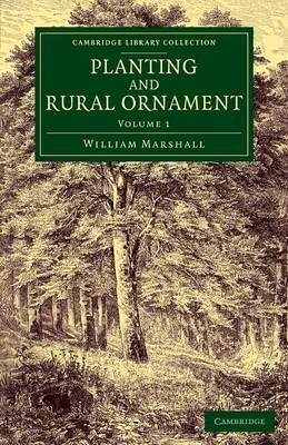 Planting and Rural Ornament: Volume 1: Being a Second Edition, with Large Additions, of Planting and Ornamental Gardening: A Practical Treatise - Cambridge Library Collection - Botany and Horticulture (Paperback)