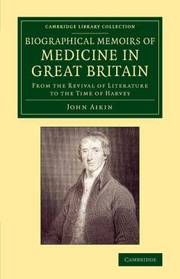 Biographical Memoirs of Medicine in Great Britain: From the Revival of Literature to the Time of Harvey - Cambridge Library Collection - History of Medicine (Paperback)