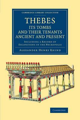 Thebes, its Tombs and their Tenants Ancient and Present: Including a Record of Excavations in the Necropolis - Cambridge Library Collection - Egyptology (Paperback)