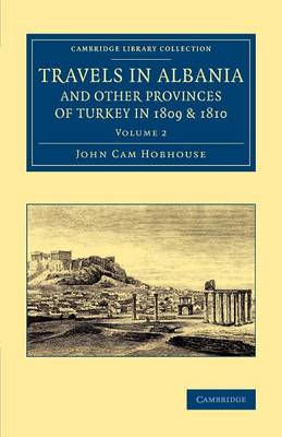 Travels in Albania and Other Provinces of Turkey in 1809 and 1810 - Travels in Albania and Other Provinces of Turkey in 1809 and 1810 2 Volume Set Volume 2 (Paperback)