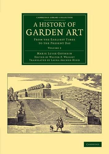 A History of Garden Art: From the Earliest Times to the Present Day - Cambridge Library Collection - Botany and Horticulture (Paperback)