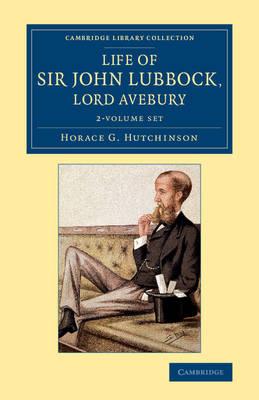 Life of Sir John Lubbock, Lord Avebury 2 Volume Set - Cambridge Library Collection - British and Irish History, 19th Century