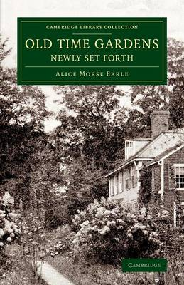 Old Time Gardens, Newly Set Forth: A Book of the Sweet o' the Year - Cambridge Library Collection - Botany and Horticulture (Paperback)