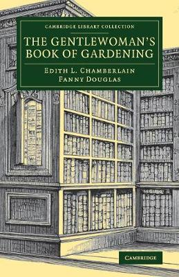 The Gentlewoman's Book of Gardening - Cambridge Library Collection - Botany and Horticulture (Paperback)