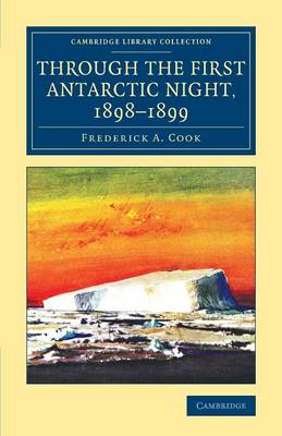 Cambridge Library Collection - Polar Exploration: Through the First Antarctic Night, 1898-1899: A Narrative of the Voyage of the Belgica among Newly Discovered Lands and over an Unknown Sea about the South Pole (Paperback)