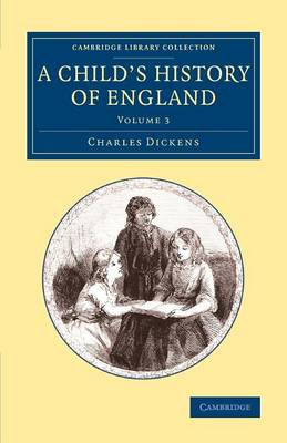 A Child's History of England: Volume 3 - Cambridge Library Collection - Education (Paperback)