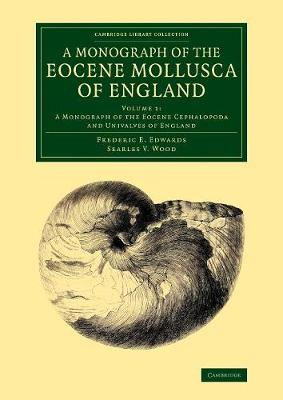 A A Monograph of the Eocene Mollusca of England 2 Volume Set A Monograph of the Eocene Mollusca of England: A Monograph of the Eocene Cephalopoda and Univalves of England Volume 1 - Cambridge Library Collection - Monographs of the Palaeontographical Society (Paperback)