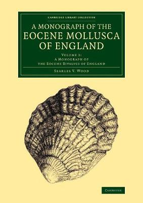 A Cambridge Library Collection - Monographs of the Palaeontographical Society A Monograph of the Eocene Mollusca of England: A Monograph of the Eocene Bivalves of England Volume 2 (Paperback)