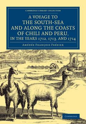 Cambridge Library Collection - Maritime Exploration: A Voyage to the South-Sea and along the Coasts of Chili and Peru, in the Years 1712, 1713, and 1714: With a Postscript by Dr Edmund Halley and an Account of the Settlement, Commerce, and Riches of the Jesuites in Paraguay (Paperback)