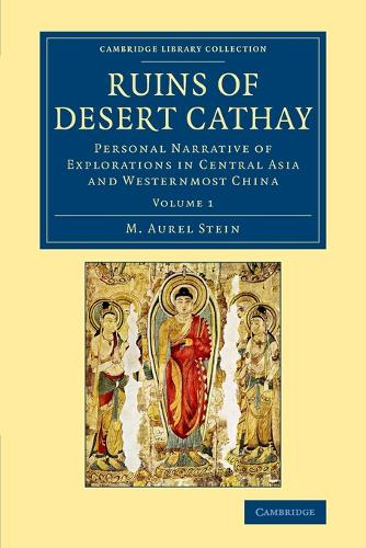 Ruins of Desert Cathay 2 Volume Set Ruins of Desert Cathay: Volume 1 - Cambridge Library Collection - Archaeology (Paperback)