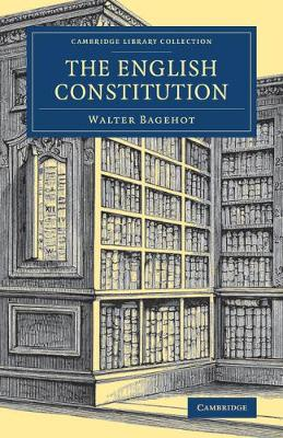 Cambridge Library Collection - British and Irish History, 19th Century: The English Constitution (Paperback)