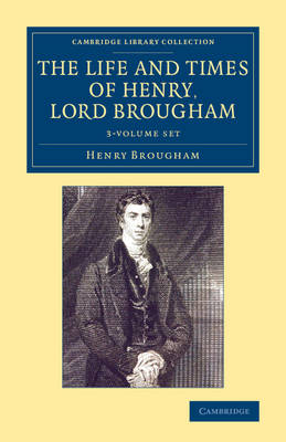 The Life and Times of Henry Lord Brougham 3 Volume Set: Written by Himself