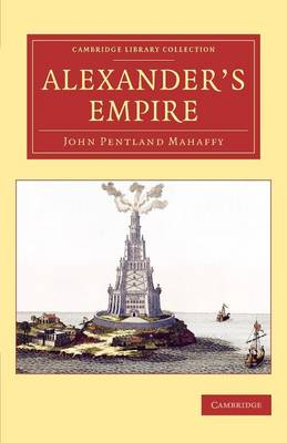 Alexander's Empire - Cambridge Library Collection - Classics (Paperback)