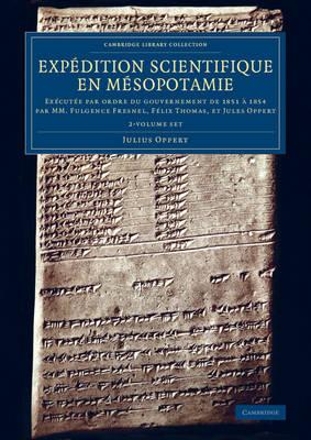 Cambridge Library Collection - Archaeology: Expedition scientifique en Mesopotamie: Executee par ordre du gouvernement de 1851 a 1854 par MM. Fulgence Fresnel, Felix Thomas, et Jules Oppert