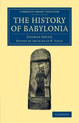 The History of Babylonia - Cambridge Library Collection - Archaeology (Paperback)