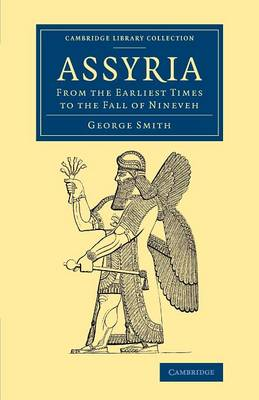 Assyria: From the Earliest Times to the Fall of Nineveh - Cambridge Library Collection - Archaeology (Paperback)