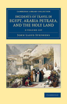 Incidents of Travel in Egypt, Arabia Petraea, and the Holy Land 2 Volume Set - Cambridge Library Collection - Archaeology