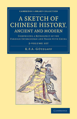 A Sketch of Chinese History, Ancient and Modern 2 Volume Set: Comprising a Retrospect of the Foreign Intercourse and Trade with China - Cambridge Library Collection - East and South-East Asian History